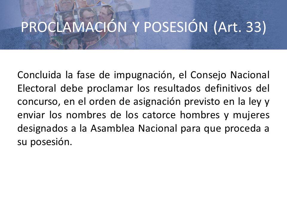 PROCLAMACIÓN Y POSESIÓN (Art. 33) Concluida la fase de impugnación, el Consejo Nacional Electoral debe proclamar los resultados definitivos del concur