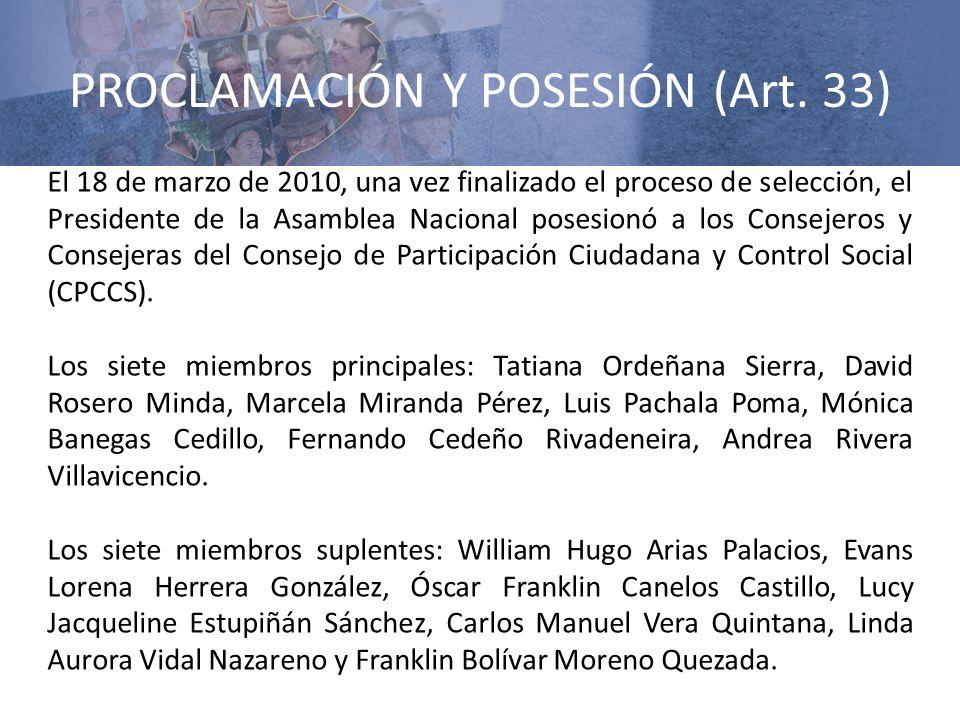 PROCLAMACIÓN Y POSESIÓN (Art. 33) El 18 de marzo de 2010, una vez finalizado el proceso de selección, el Presidente de la Asamblea Nacional posesionó