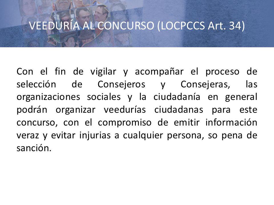 VEEDURÍA AL CONCURSO (LOCPCCS Art. 34) Con el fin de vigilar y acompañar el proceso de selección de Consejeros y Consejeras, las organizaciones social