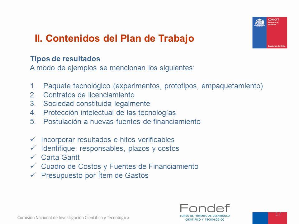 II. Contenidos del Plan de Trabajo 17 Tipos de resultados A modo de ejemplos se mencionan los siguientes: 1. Paquete tecnológico (experimentos, protot