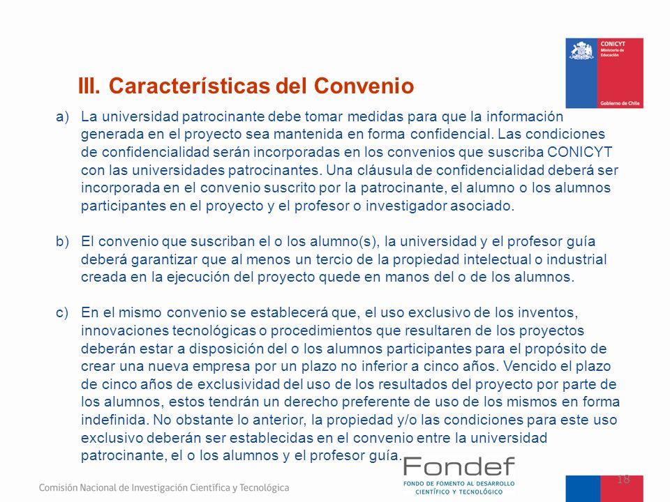 III. Características del Convenio 18 a)La universidad patrocinante debe tomar medidas para que la información generada en el proyecto sea mantenida en