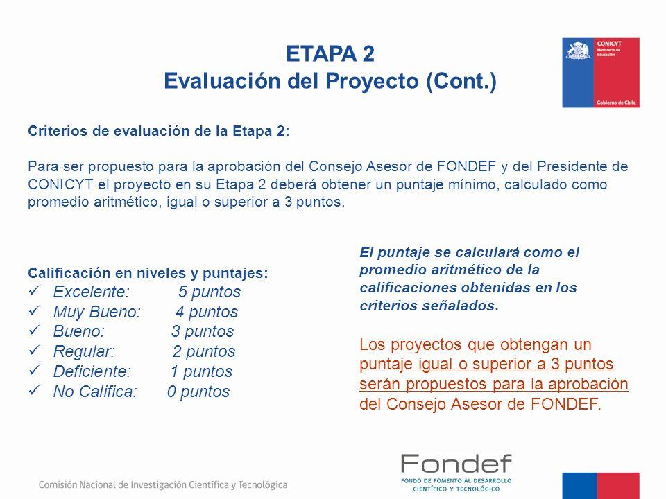 Criterios de evaluación de la Etapa 2: Para ser propuesto para la aprobación del Consejo Asesor de FONDEF y del Presidente de CONICYT el proyecto en s