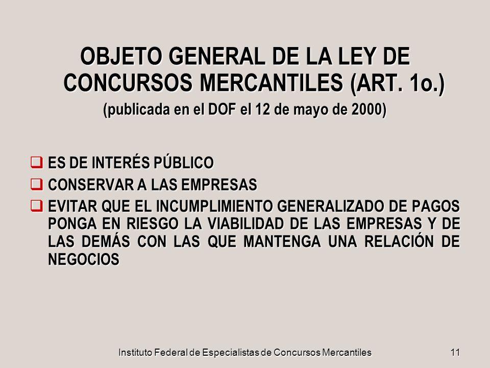 Instituto Federal de Especialistas de Concursos Mercantiles11 OBJETO GENERAL DE LA LEY DE CONCURSOS MERCANTILES (ART. 1o.) (publicada en el DOF el 12