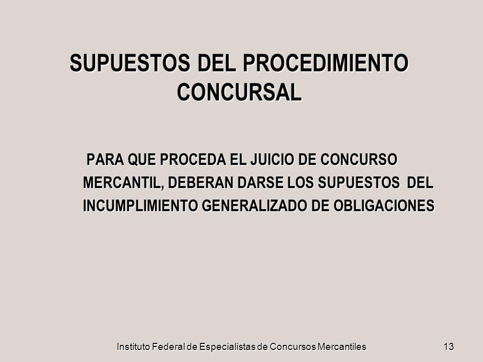 Instituto Federal de Especialistas de Concursos Mercantiles 13 SUPUESTOS DEL PROCEDIMIENTO CONCURSAL PARA QUE PROCEDA EL JUICIO DE CONCURSO MERCANTIL,