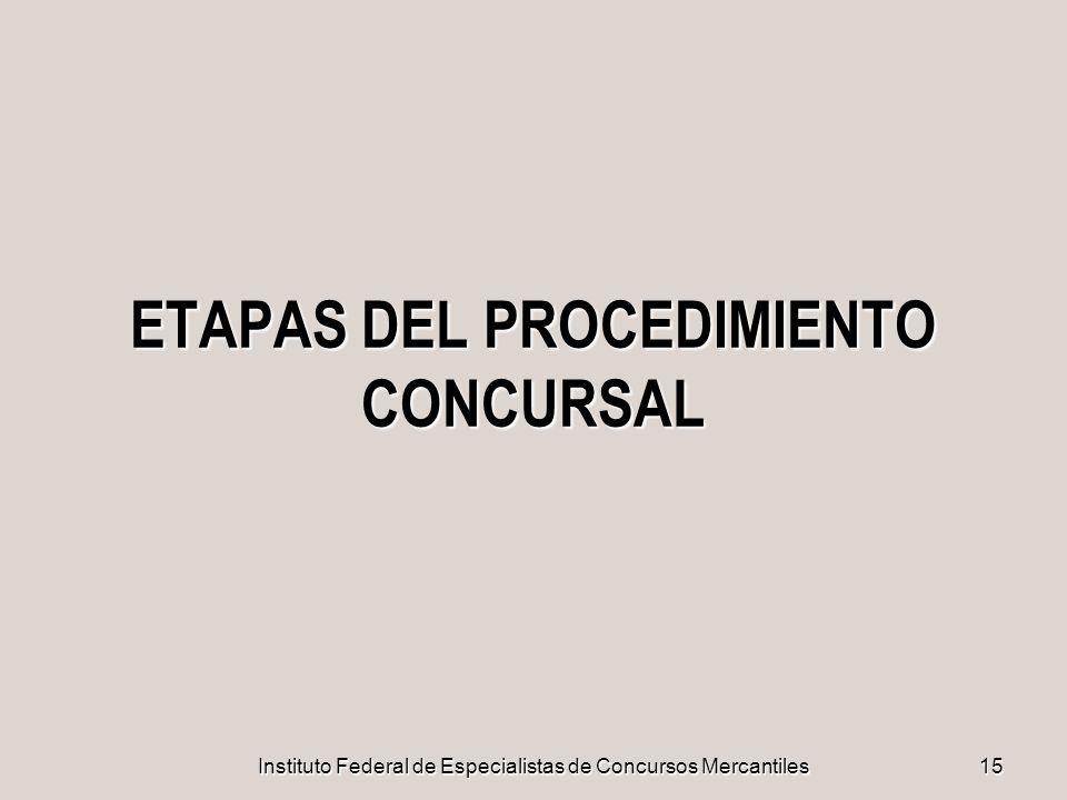 Instituto Federal de Especialistas de Concursos Mercantiles15 ETAPAS DEL PROCEDIMIENTO CONCURSAL