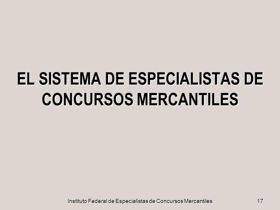 Instituto Federal de Especialistas de Concursos Mercantiles17 EL SISTEMA DE ESPECIALISTAS DE CONCURSOS MERCANTILES