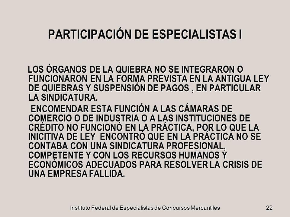 Instituto Federal de Especialistas de Concursos Mercantiles22 PARTICIPACIÓN DE ESPECIALISTAS I LOS ÓRGANOS DE LA QUIEBRA NO SE INTEGRARON O FUNCIONARO