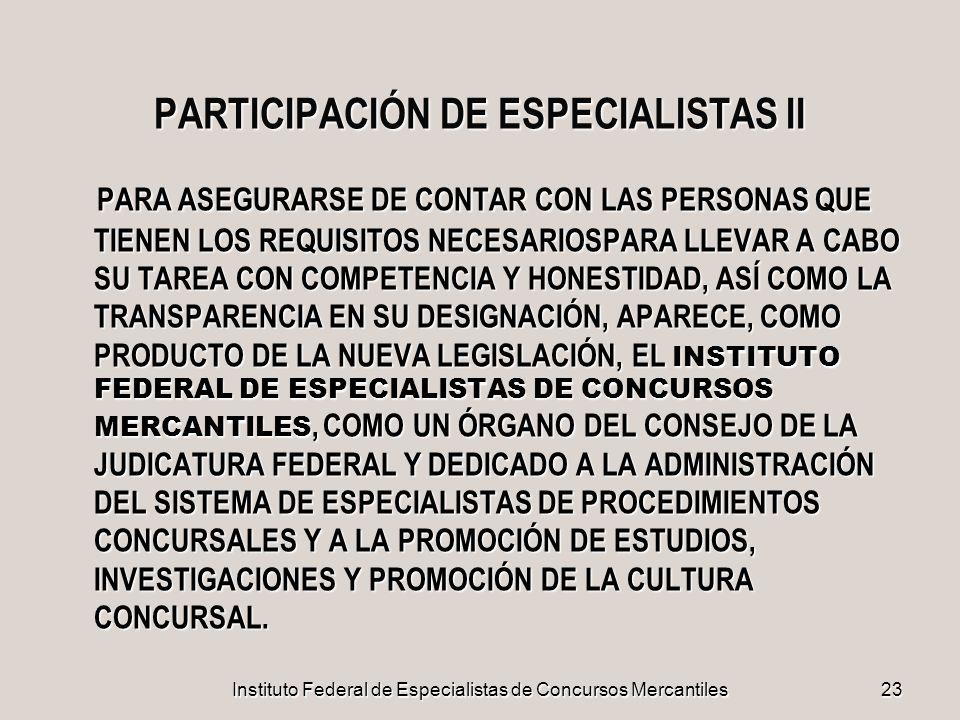 Instituto Federal de Especialistas de Concursos Mercantiles23 PARTICIPACIÓN DE ESPECIALISTAS II PARA ASEGURARSE DE CONTAR CON LAS PERSONAS QUE TIENEN