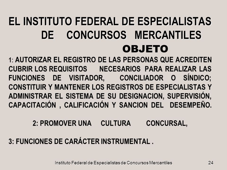 Instituto Federal de Especialistas de Concursos Mercantiles24 EL INSTITUTO FEDERAL DE ESPECIALISTAS DE CONCURSOS MERCANTILES EL INSTITUTO FEDERAL DE E