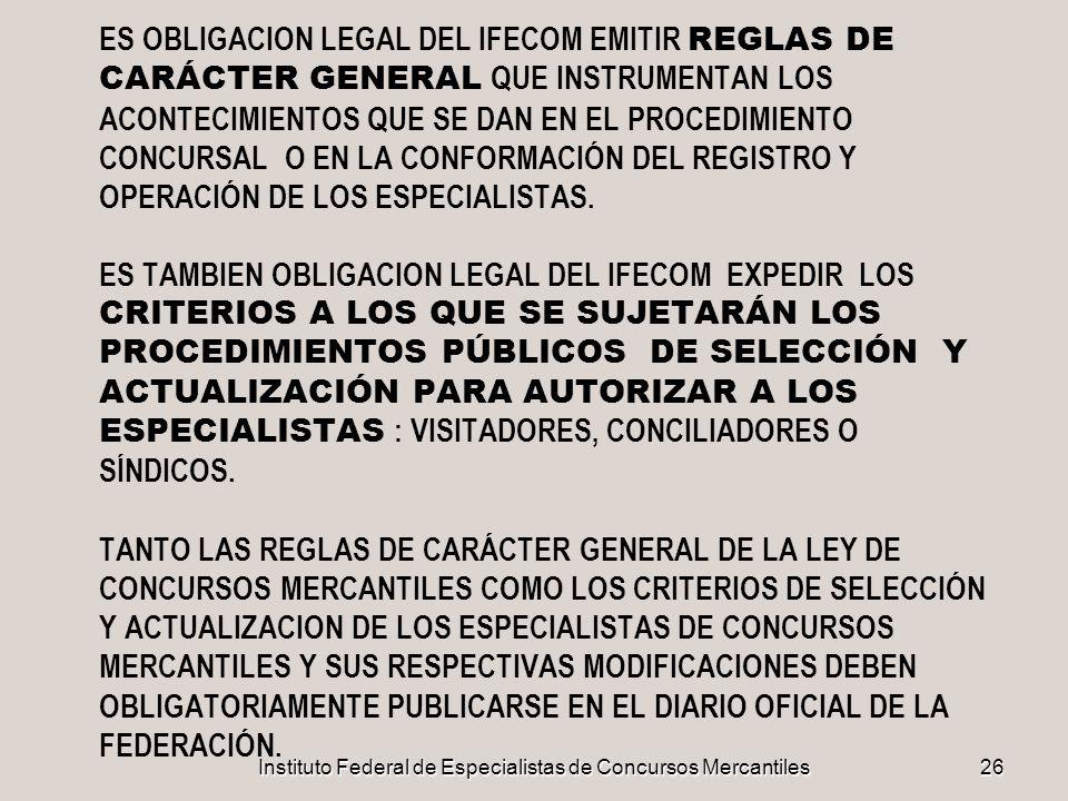 Instituto Federal de Especialistas de Concursos Mercantiles26 ES OBLIGACION LEGAL DEL IFECOM EMITIR REGLAS DE CARÁCTER GENERAL QUE INSTRUMENTAN LOS AC