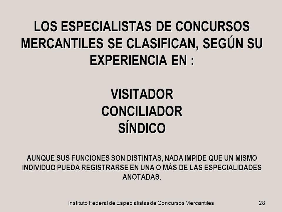 Instituto Federal de Especialistas de Concursos Mercantiles28 LOS ESPECIALISTAS DE CONCURSOS MERCANTILES SE CLASIFICAN, SEGÚN SU EXPERIENCIA EN : VISI