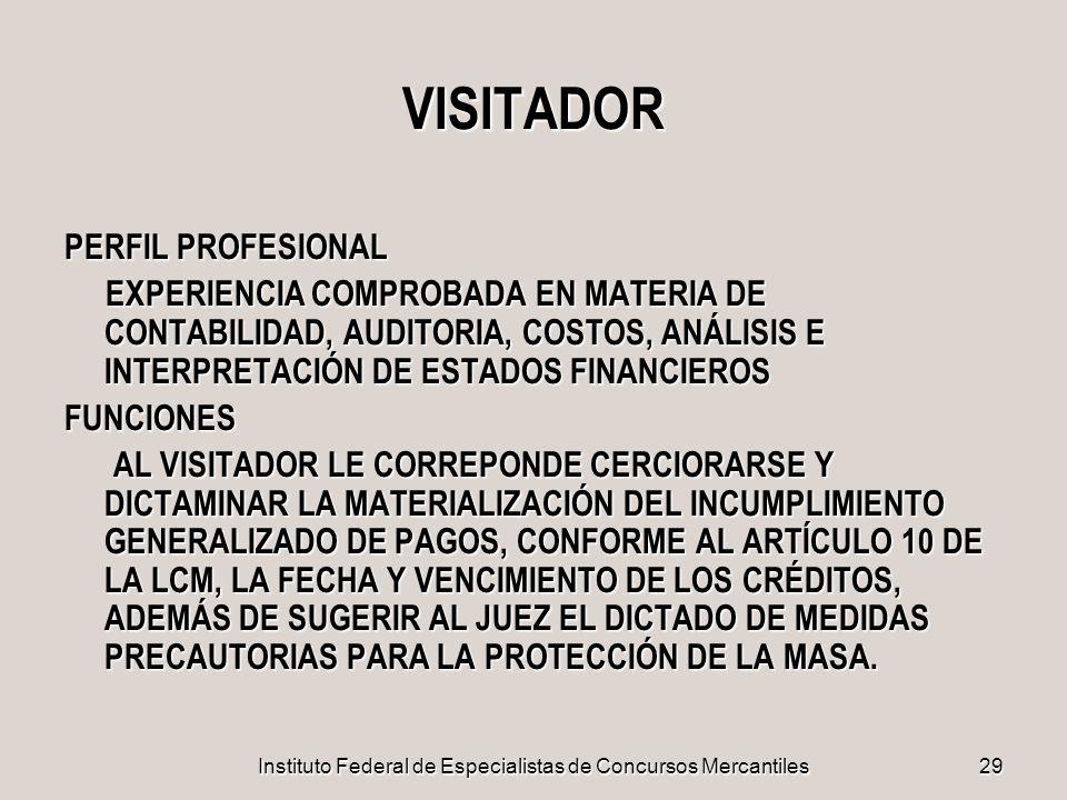 Instituto Federal de Especialistas de Concursos Mercantiles29 VISITADOR PERFIL PROFESIONAL EXPERIENCIA COMPROBADA EN MATERIA DE CONTABILIDAD, AUDITORI