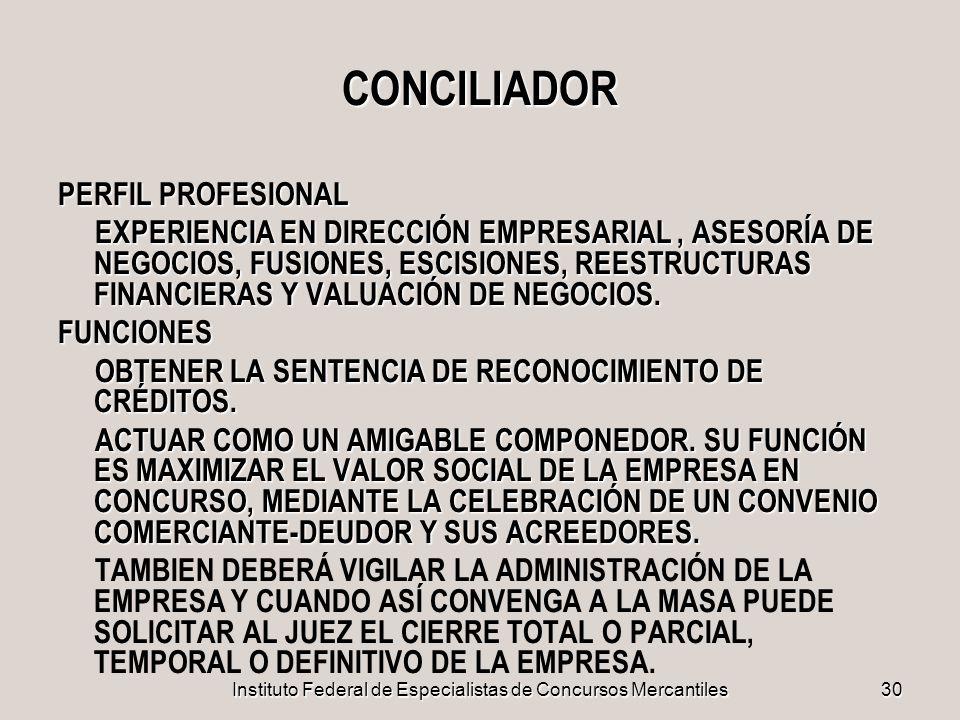 Instituto Federal de Especialistas de Concursos Mercantiles30 CONCILIADOR PERFIL PROFESIONAL EXPERIENCIA EN DIRECCIÓN EMPRESARIAL, ASESORÍA DE NEGOCIO