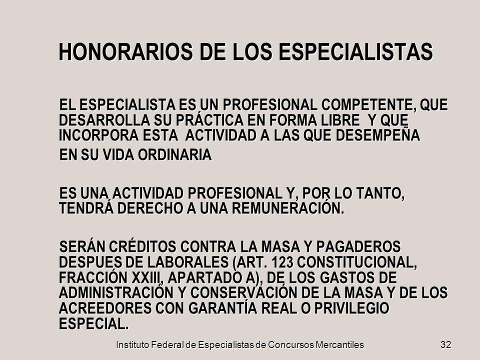 Instituto Federal de Especialistas de Concursos Mercantiles32 HONORARIOS DE LOS ESPECIALISTAS EL ESPECIALISTA ES UN PROFESIONAL COMPETENTE, QUE DESARR