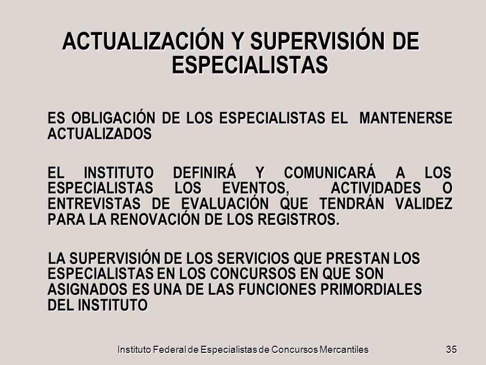 Instituto Federal de Especialistas de Concursos Mercantiles35 ACTUALIZACIÓN Y SUPERVISIÓN DE ESPECIALISTAS ES OBLIGACIÓN DE LOS ESPECIALISTAS EL MANTE