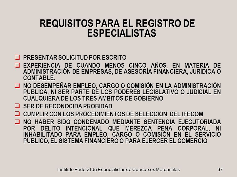 Instituto Federal de Especialistas de Concursos Mercantiles37 REQUISITOS PARA EL REGISTRO DE ESPECIALISTAS PRESENTAR SOLICITUD POR ESCRITO PRESENTAR S