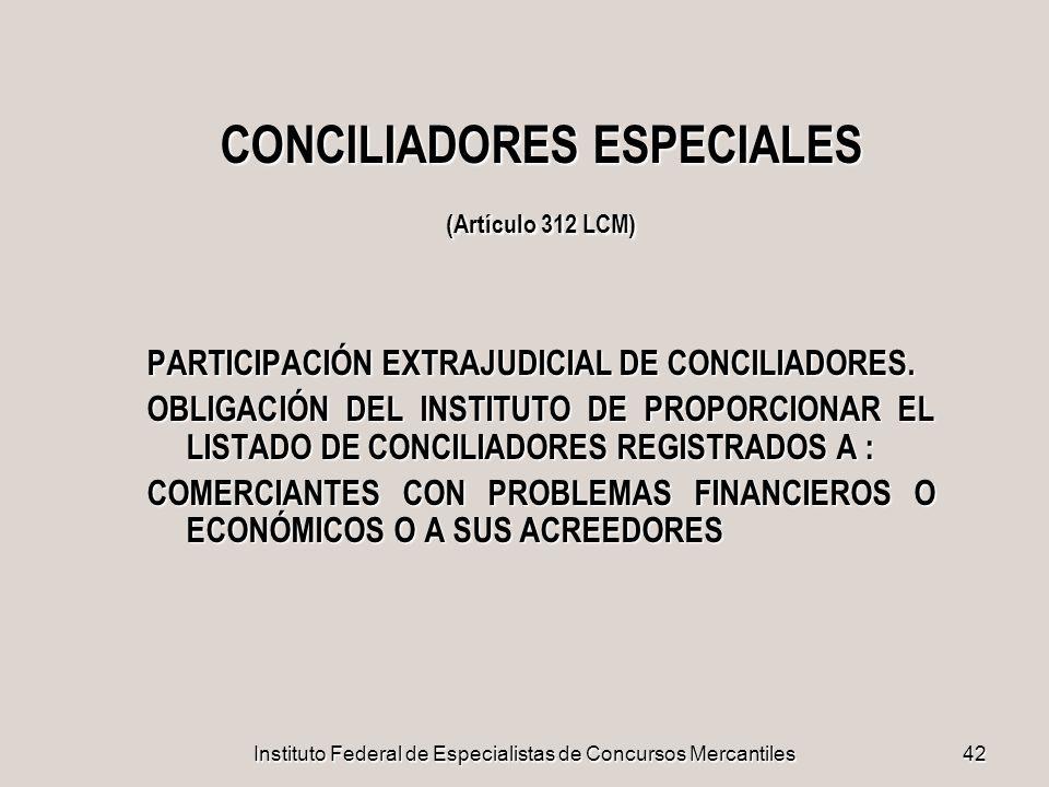 Instituto Federal de Especialistas de Concursos Mercantiles42 CONCILIADORES ESPECIALES (Artículo 312 LCM) PARTICIPACIÓN EXTRAJUDICIAL DE CONCILIADORES