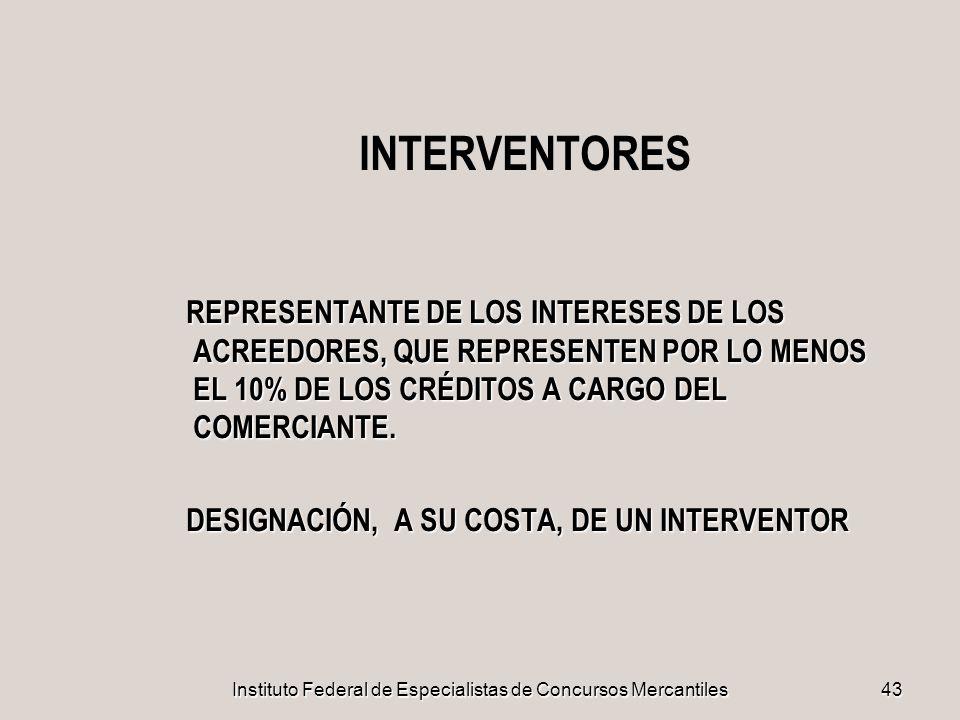 Instituto Federal de Especialistas de Concursos Mercantiles43 INTERVENTORES REPRESENTANTE DE LOS INTERESES DE LOS ACREEDORES, QUE REPRESENTEN POR LO M