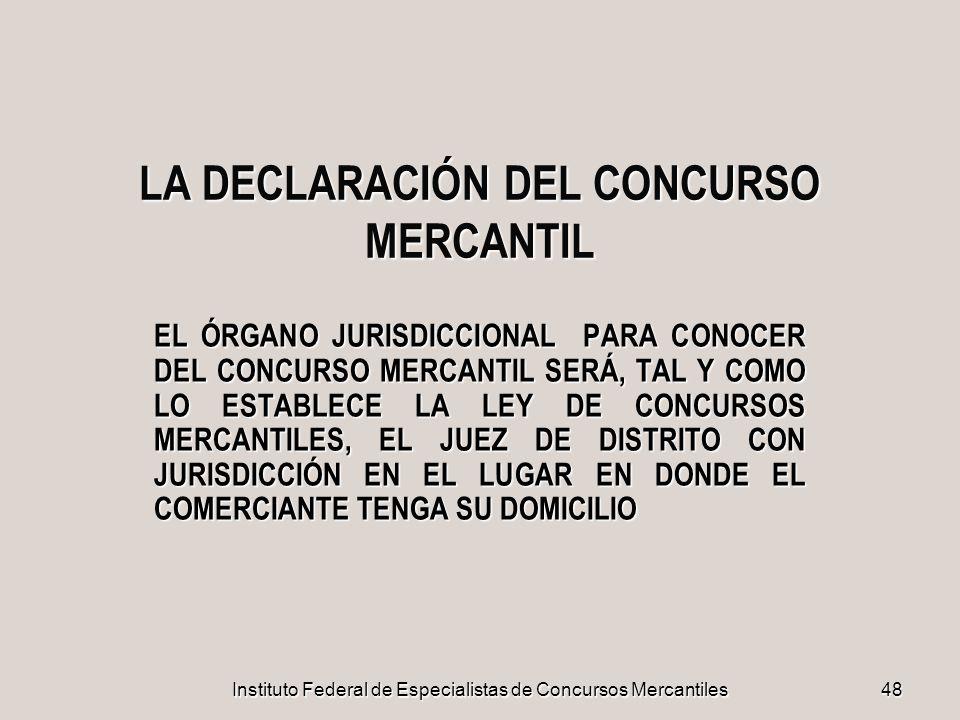 Instituto Federal de Especialistas de Concursos Mercantiles 48 LA DECLARACIÓN DEL CONCURSO MERCANTIL EL ÓRGANO JURISDICCIONAL PARA CONOCER DEL CONCURS