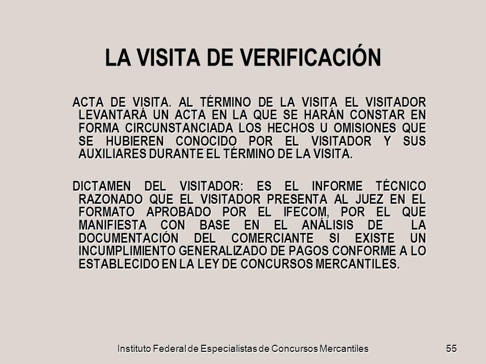 Instituto Federal de Especialistas de Concursos Mercantiles55 LA VISITA DE VERIFICACIÓN ACTA DE VISITA. AL TÉRMINO DE LA VISITA EL VISITADOR LEVANTARÁ