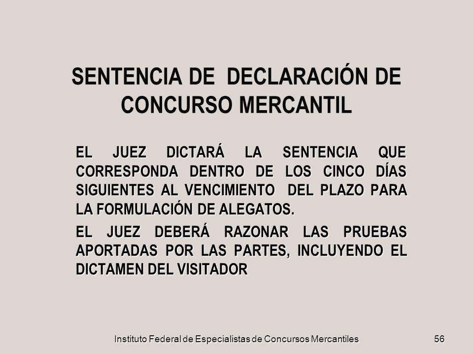 Instituto Federal de Especialistas de Concursos Mercantiles 56 SENTENCIA DE DECLARACIÓN DE CONCURSO MERCANTIL EL JUEZ DICTARÁ LA SENTENCIA QUE CORRESP