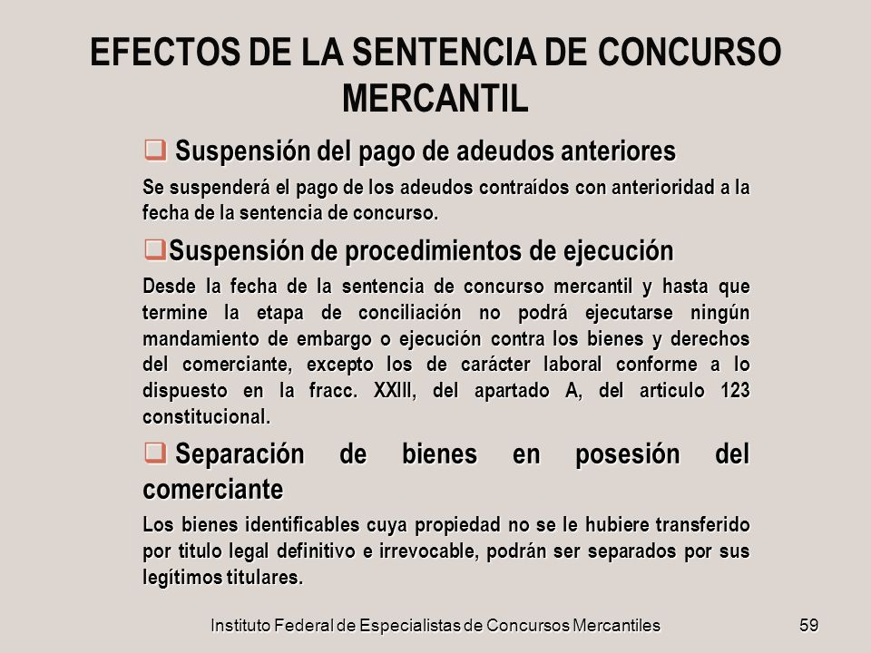 Instituto Federal de Especialistas de Concursos Mercantiles 59 EFECTOS DE LA SENTENCIA DE CONCURSO MERCANTIL Suspensión del pago de adeudos anteriores