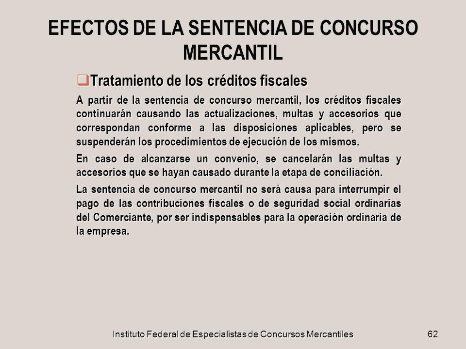 Instituto Federal de Especialistas de Concursos Mercantiles 62 EFECTOS DE LA SENTENCIA DE CONCURSO MERCANTIL Tratamiento de los créditos fiscales Trat
