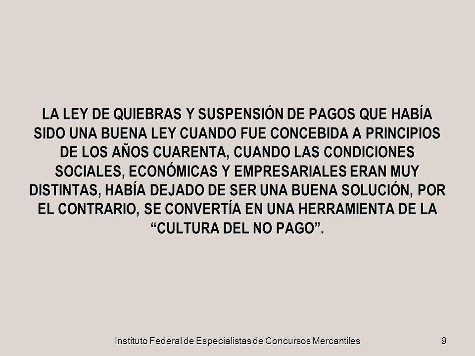 Instituto Federal de Especialistas de Concursos Mercantiles9 LA LEY DE QUIEBRAS Y SUSPENSIÓN DE PAGOS QUE HABÍA SIDO UNA BUENA LEY CUANDO FUE CONCEBID