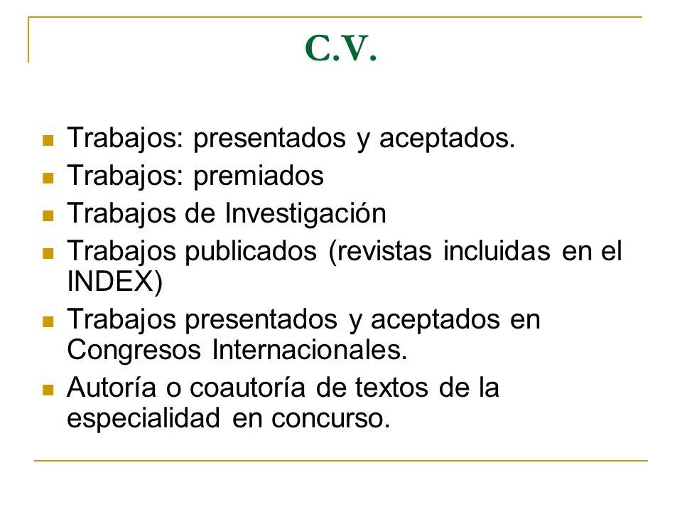 C.V. Trabajos: presentados y aceptados. Trabajos: premiados Trabajos de Investigación Trabajos publicados (revistas incluidas en el INDEX) Trabajos pr