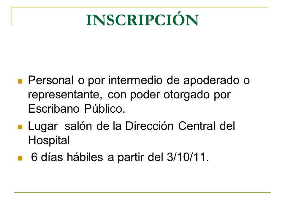 INSCRIPCIÓN Personal o por intermedio de apoderado o representante, con poder otorgado por Escribano Público. Lugar salón de la Dirección Central del