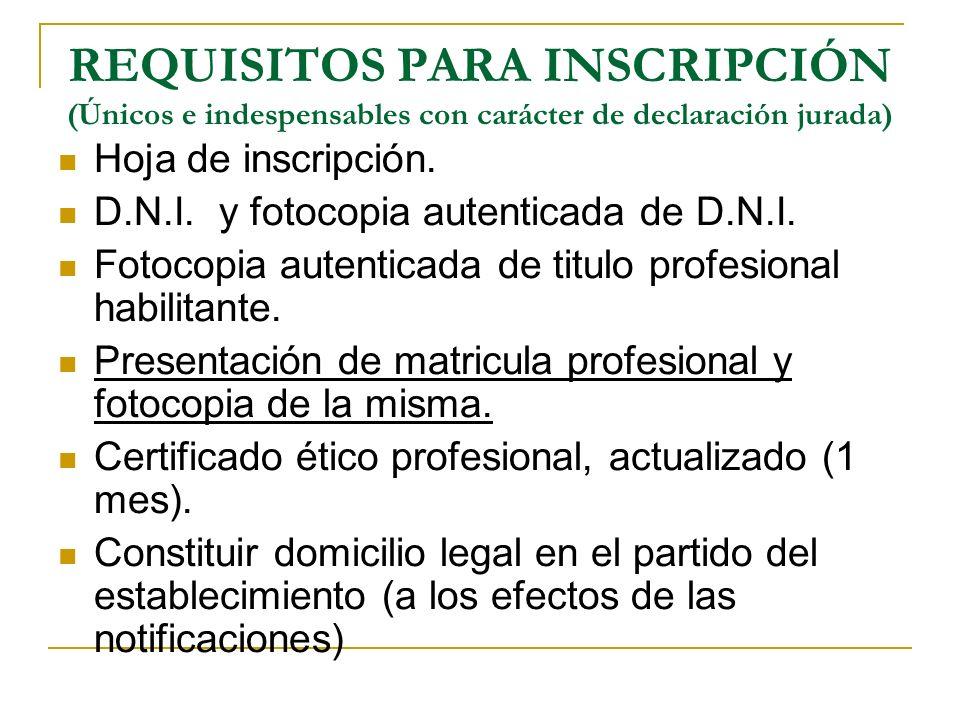 REQUISITOS PARA INSCRIPCIÓN (Únicos e indespensables con carácter de declaración jurada) Hoja de inscripción. D.N.I. y fotocopia autenticada de D.N.I.