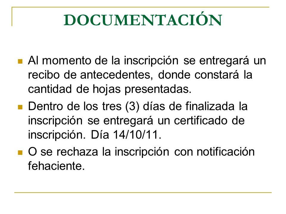 DOCUMENTACIÓN Al momento de la inscripción se entregará un recibo de antecedentes, donde constará la cantidad de hojas presentadas. Dentro de los tres