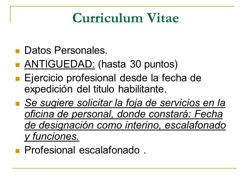 Curriculum Vitae Datos Personales. ANTIGUEDAD: (hasta 30 puntos) Ejercicio profesional desde la fecha de expedición del titulo habilitante. Se sugiere