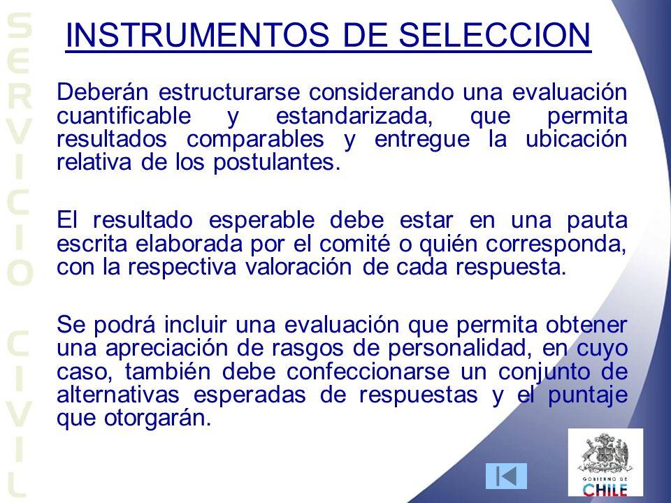 INSTRUMENTOS DE SELECCION Deberán estructurarse considerando una evaluación cuantificable y estandarizada, que permita resultados comparables y entregue la ubicación relativa de los postulantes.