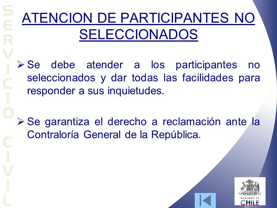 ATENCION DE PARTICIPANTES NO SELECCIONADOS Se debe atender a los participantes no seleccionados y dar todas las facilidades para responder a sus inquietudes.