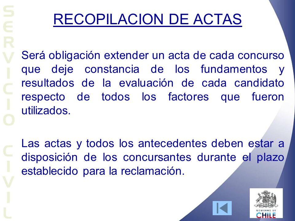 RECOPILACION DE ACTAS Será obligación extender un acta de cada concurso que deje constancia de los fundamentos y resultados de la evaluación de cada candidato respecto de todos los factores que fueron utilizados.