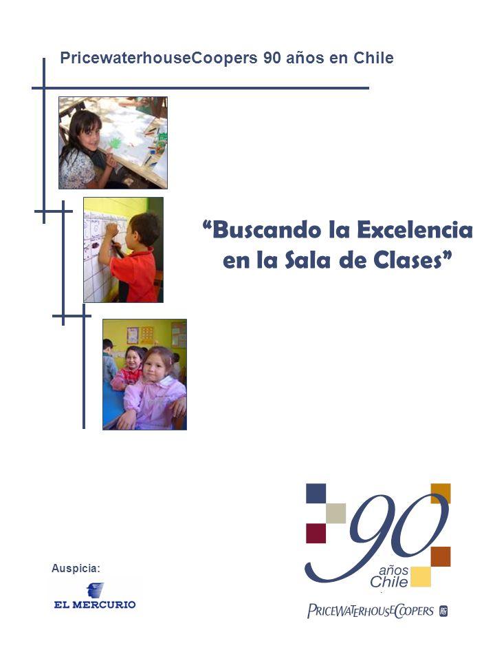 Buscando la Excelencia en la Sala de Clases PricewaterhouseCoopers 90 años en Chile Auspicia: