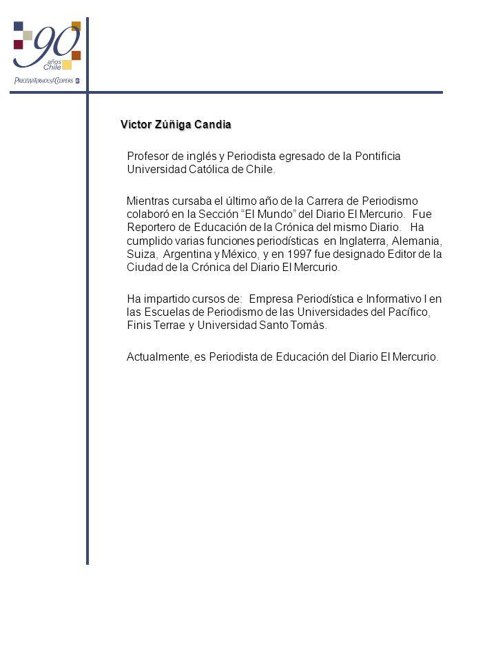 Víctor Zúñiga Candia Profesor de inglés y Periodista egresado de la Pontificia Universidad Católica de Chile. Mientras cursaba el último año de la Car