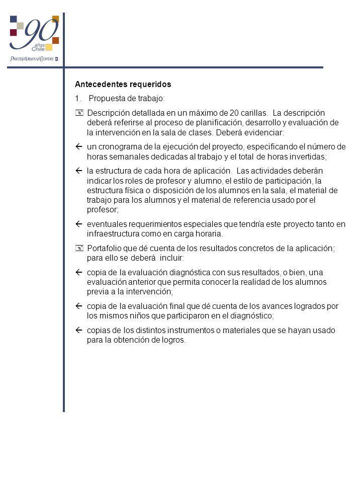 Antecedentes requeridos 1. Propuesta de trabajo: Descripción detallada en un máximo de 20 carillas. La descripción deberá referirse al proceso de plan