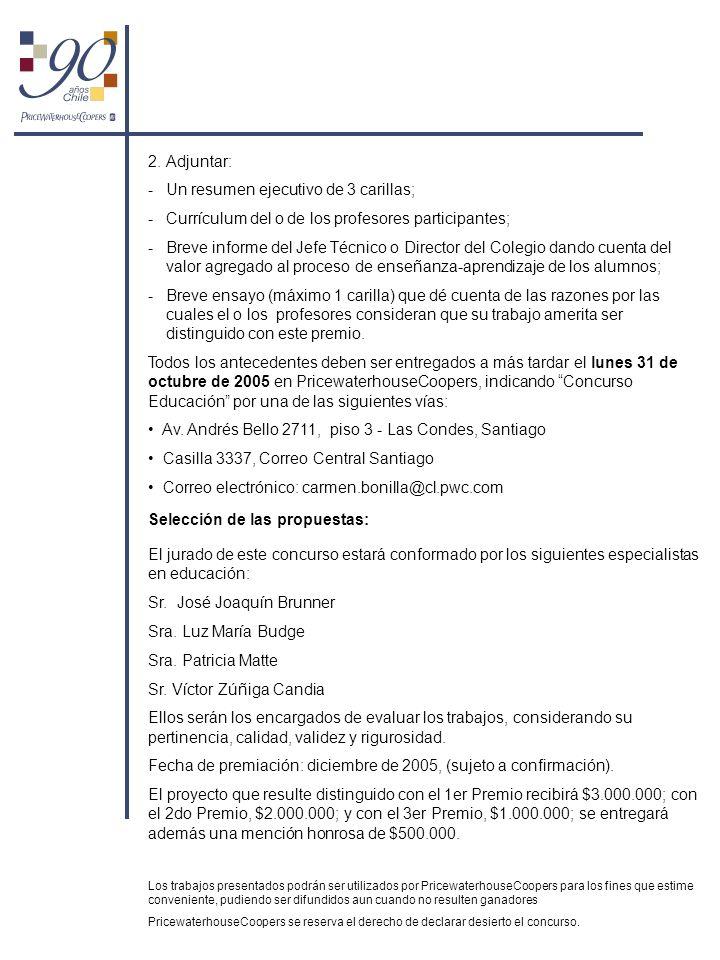 2. Adjuntar: -Un resumen ejecutivo de 3 carillas; -Currículum del o de los profesores participantes; -Breve informe del Jefe Técnico o Director del Co