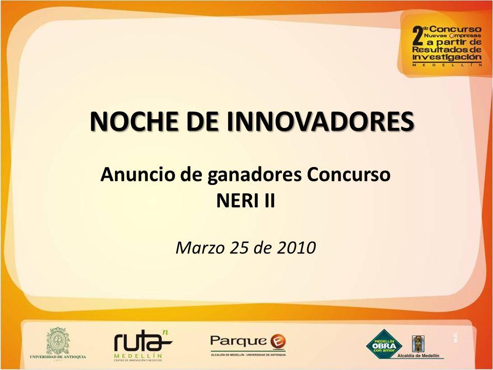 NOCHE DE INNOVADORES Anuncio de ganadores Concurso NERI II Marzo 25 de 2010