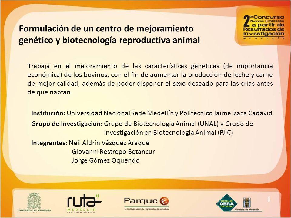 Formulación de un centro de mejoramiento genético y biotecnología reproductiva animal Trabaja en el mejoramiento de las características genéticas (de