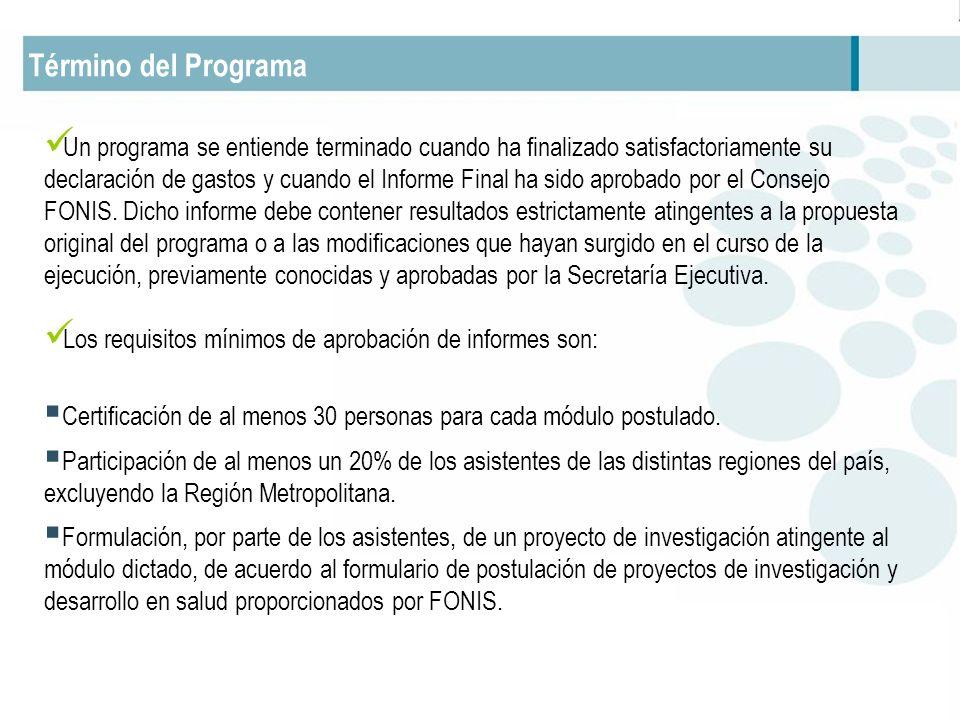 Término del Programa Un programa se entiende terminado cuando ha finalizado satisfactoriamente su declaración de gastos y cuando el Informe Final ha sido aprobado por el Consejo FONIS.