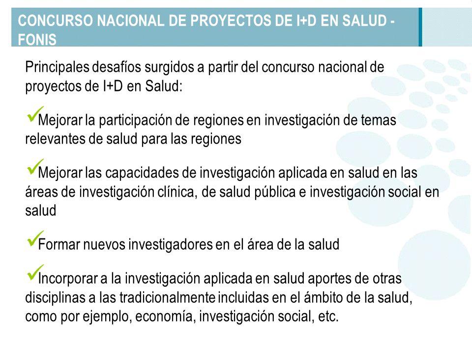 CONCURSO NACIONAL DE PROYECTOS DE I+D EN SALUD - FONIS Principales desafíos surgidos a partir del concurso nacional de proyectos de I+D en Salud: Mejo
