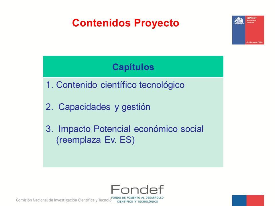 Contenidos Proyecto Capítulos 1.Contenido científico tecnológico 2. Capacidades y gestión 3. Impacto Potencial económico social (reemplaza Ev. ES)