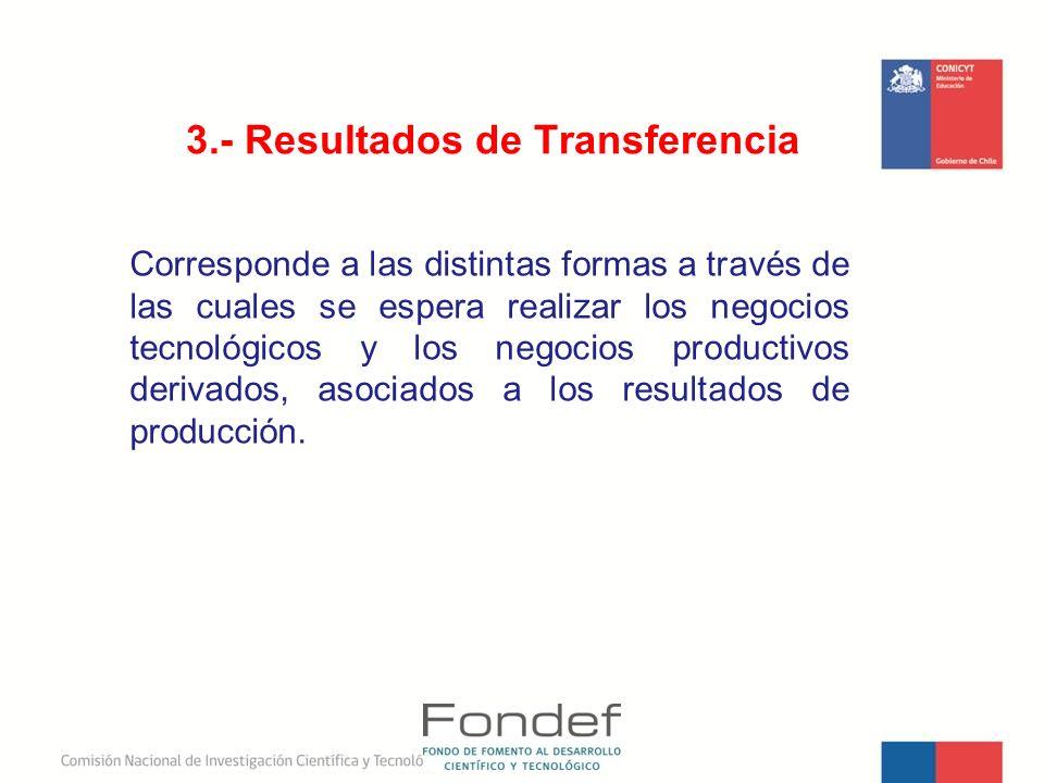3.- Resultados de Transferencia Corresponde a las distintas formas a través de las cuales se espera realizar los negocios tecnológicos y los negocios