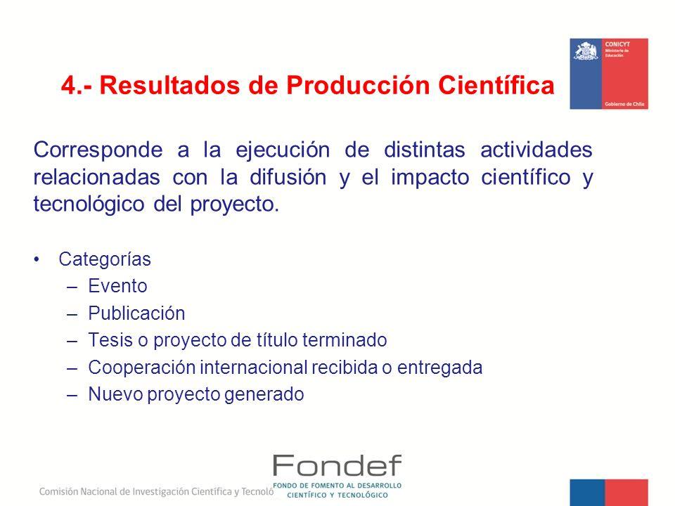 4.- Resultados de Producción Científica Corresponde a la ejecución de distintas actividades relacionadas con la difusión y el impacto científico y tec