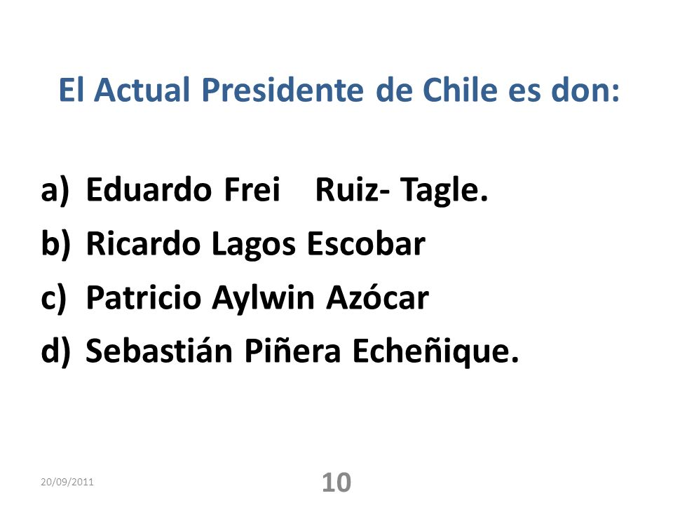 El Actual Presidente de Chile es don: a)Eduardo Frei Ruiz- Tagle.