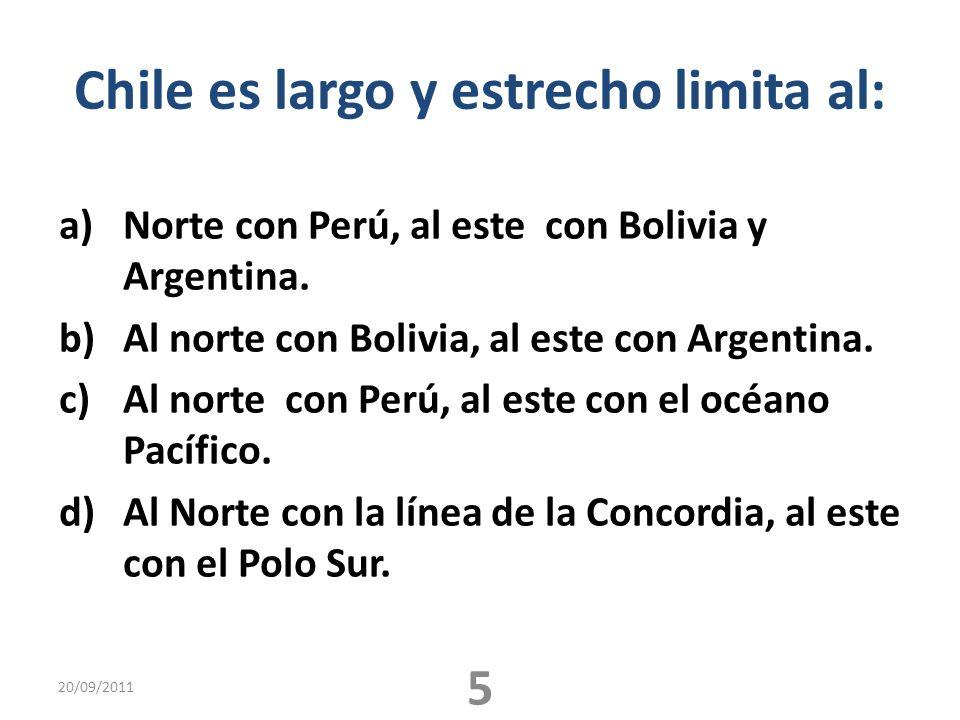Chile es largo y estrecho limita al: a)Norte con Perú, al este con Bolivia y Argentina. b)Al norte con Bolivia, al este con Argentina. c)Al norte con