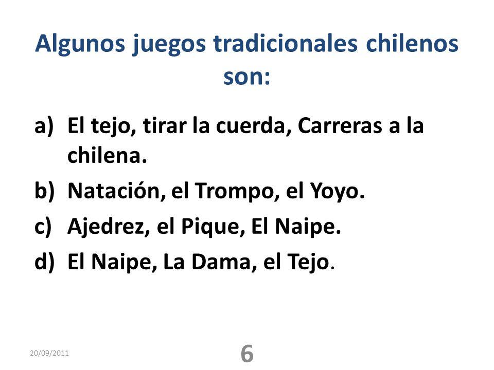 Algunos juegos tradicionales chilenos son: a)El tejo, tirar la cuerda, Carreras a la chilena. b)Natación, el Trompo, el Yoyo. c)Ajedrez, el Pique, El